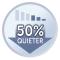 o 50% Bardziej cicha